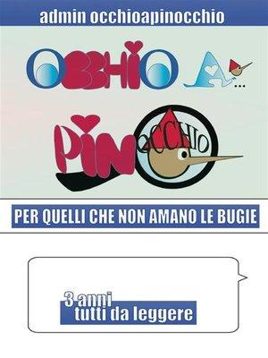 cover image of OCCHIO A... pinOCCHIO Per quelli che non amano le bugie--3 anni tutti da leggere