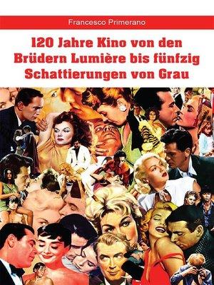cover image of 120 Jahre Kino von den Brüdern Lumière bis fünfzig Schattierungen von Grau