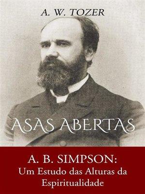cover image of Asas Abertas--A. B. Simpson--Um Estudo Das Alturas Da Espiritualidade