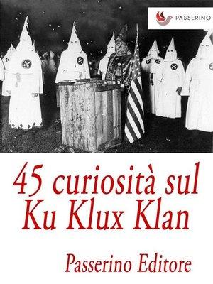 cover image of 45 curiosità sul Ku Klux Klan