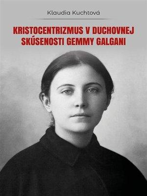 cover image of Kristocentrizmus v duchovnej skúsenosti Gemmy Galgani
