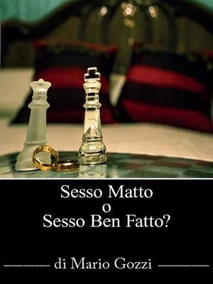 cover image of Sesso Matto? O sesso ben fatto?