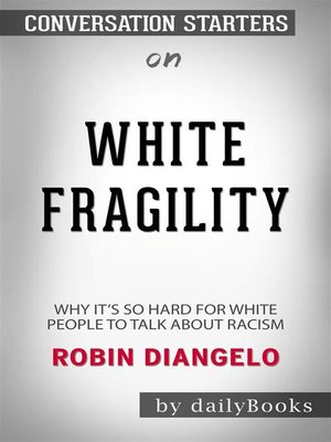 cover image of Conversation Starters on White Fragility: Why It's So Hard for White People to Talk About Racism​​​​​​​
