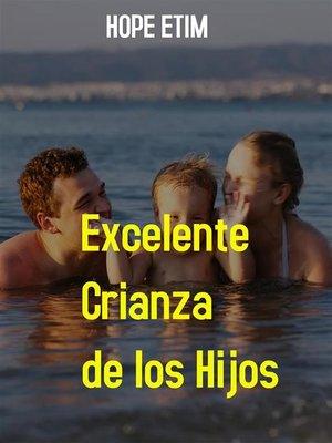 cover image of Excelente Crianza de los Hijos