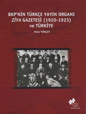 cover image of BKP'nin Türkçe Yayın Organı Ziya Gazetesi (1920-1923) ve Türkiye