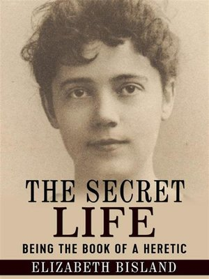 cover image of The Secret Life--Being the book of a heretic