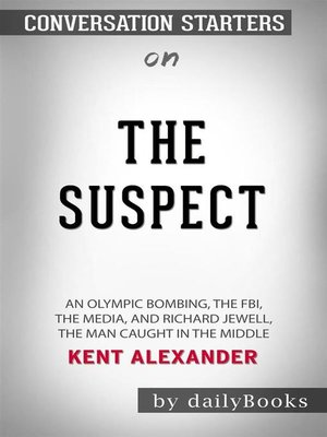 cover image of The Suspect--An Olympic Bombing, the FBI, the Media, and Richard Jewell, the Man Caught in the Middle byKent Alexander--Conversation Starters