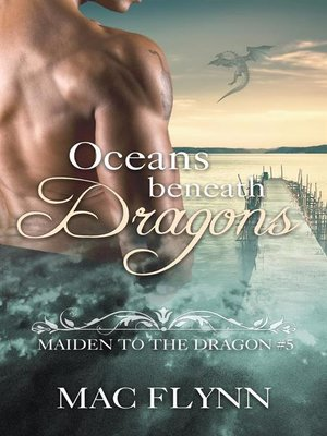 cover image of Oceans Beneath Dragons--Maiden to the Dragon, Book 5 (Dragon Shifter Romance)