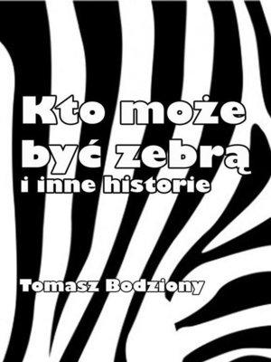 cover image of Kto może być zebrą i inne historie
