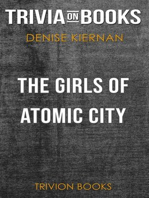 cover image of The Girls of Atomic City by Denise Kiernan (Trivia-On-Books)