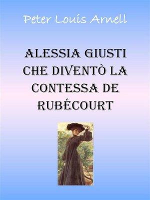 cover image of Alessia Giusti che diventò la contessa de Rubècourt