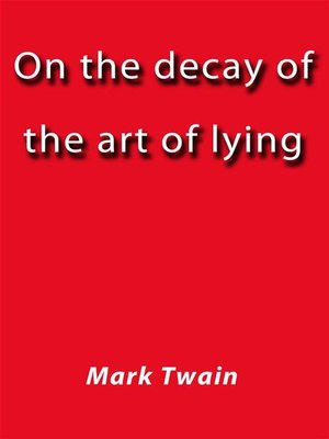 """the art of lying essay On the decay of the art of lying mark twain 3 installments in this short, satirical essay, twain describes the lie as, """"as a recreation, a solace."""