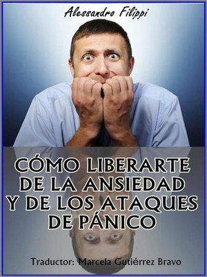 cover image of Cómo Liberarte De La Ansiedad Y De Los Ataques De Pánico