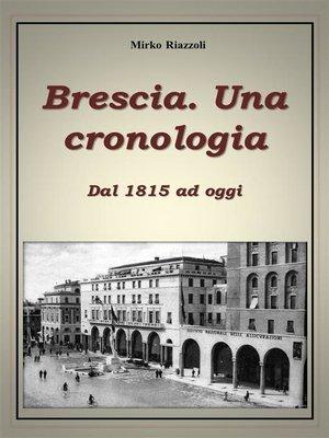 cover image of Brescia. Una cronologia Dal 1815 ad oggi
