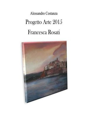 cover image of Progetto arte 2015--Francesca Rosati
