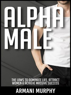 cover image of Alpha Male--The Laws to Dominate Life, Attract Women & Achieve Massive Success