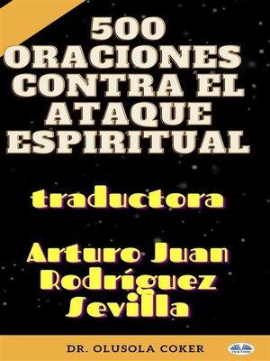 cover image of 500 Oraciones Contra El Ataque Espiritual