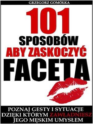 cover image of 101 Sposobów, Aby Zaskoczyć Faceta
