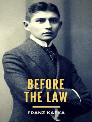 franz kafka before law In his story, before the law, franz kafka suggests that obstacles that one faces in life can either be used to mold one's success or bring about one's failure.