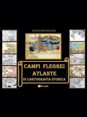 cover image of Campi Flegrei. Atlante di cartografia storica