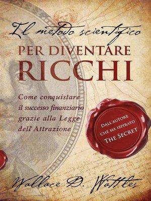 """cover image of Il metodo scientifico per diventare ricchi (Il libro che ha ispirato """"The Secret"""")"""