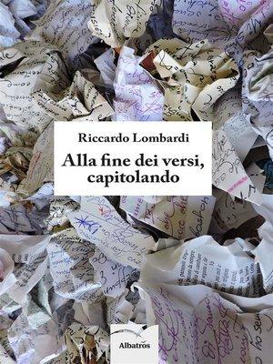 cover image of Alla fine dei versi, capitolando