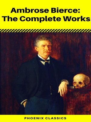cover image of Ambrose Bierce-- the Complete Works (Phoenix Classics)