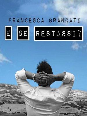 cover image of E se restassi?