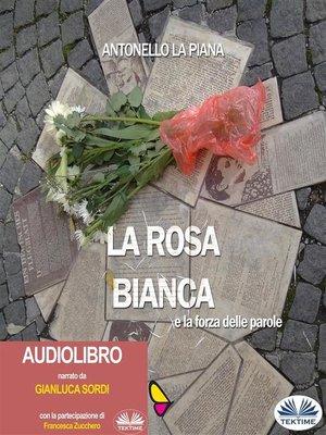 cover image of La Rosa Bianca E La Forza Delle Parole