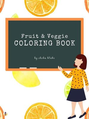 cover image of Fruit and Veggie Coloring Book for Kids Ages 3+ (Printable Version)
