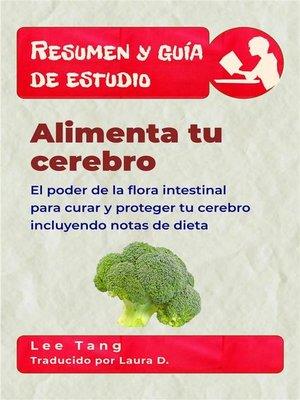 cover image of Resumen Y Guía De Estudio--Alimenta Tu Cerebro--El Poder De La Flora Intestinal Para Curar Y Proteger Tu Cerebro