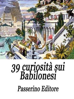 cover image of 39 curiosità sui Babilonesi