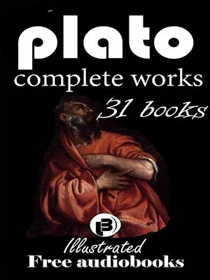 cover image of Plato--The Complete Works including 31 Books (illustrated)