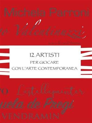 cover image of 12 Artisti per giocare con l'Arte Contemporanea