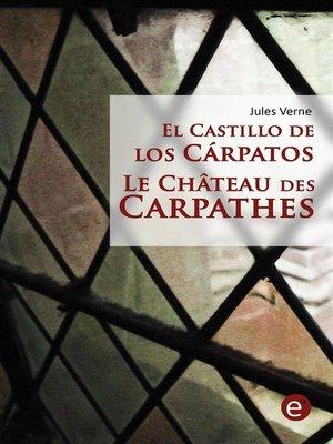 cover image of El castillo de los Cárpatos/Le Château des Carpathes (Bilingual edition/Édition bilingue)