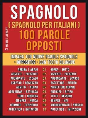 cover image of Spagnolo ( Spagnolo Per Italiani ) 100 parole--Opposti