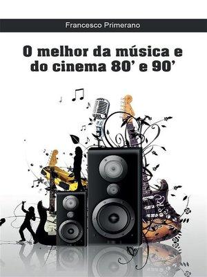 cover image of O melhor da música e do cinema 80' e 90'