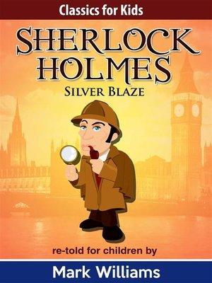 cover image of Sherlock Holmes--Sherlock For Kids--Silver Blaze