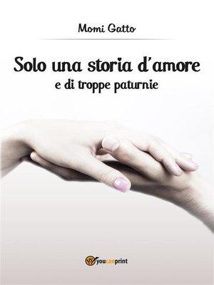 cover image of Solo una storia d'amore e di troppe paturnie