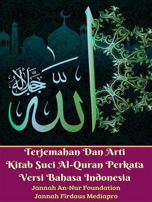 cover image of Terjemahan Dan Arti Kitab Suci Al-Quran Perkata Versi Bahasa Indonesia