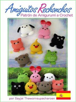 cover image of Amiguitos Rechonchos, Patrón de Amigurumi a Crochet