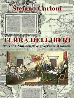 cover image of Terra dei liberi. Perché l'America deve governare il mondo