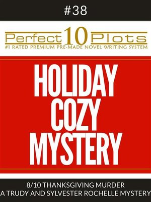 """cover image of Perfect 10 Holiday Cozy Mystery Plots #38-8 """"THANKSGIVING MURDER – a TRUDY AND SYLVESTER ROCHELLE MYSTERY"""""""