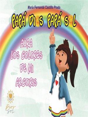 cover image of Papá Dios Papá Sol. Aura Los Colores de Mi Arcoíris