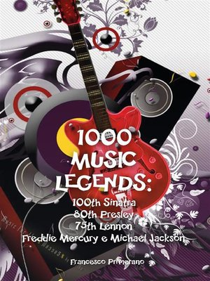 cover image of 1000 Music Legends--100th Sinatra. 80th Presley. 75th Lennon. Freddie Mercury e Michael Jackson