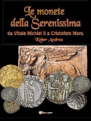 cover image of Le monete della Serenissima da Vitale Michiel II a Cristoforo Moro