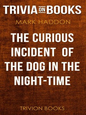 cover image of The Curious Incident of the Dog in the Night-Time by Mark Haddon (Trivia-On-Books)