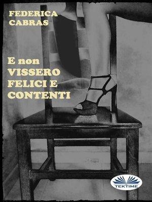 cover image of E Non Vissero Felici E Contenti