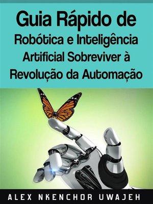 cover image of Guia Rápido De Robótica E Inteligência Artificial--Sobreviver À Revolução Da Automação