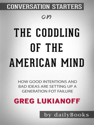 cover image of The Coddling of the American Mind--How Good Intentions and Bad Ideas Are Setting Up a Generation for Failure​​​​​​​ by Greg Lukianoff ​​​​​​​ | Conversation Starters